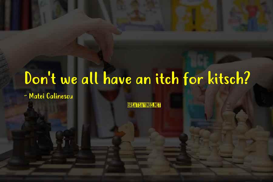Kitsch's Sayings By Matei Calinescu: Don't we all have an itch for kitsch?