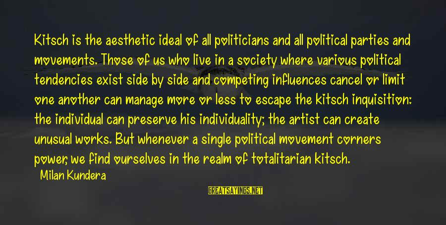 Kitsch's Sayings By Milan Kundera: Kitsch is the aesthetic ideal of all politicians and all political parties and movements. Those