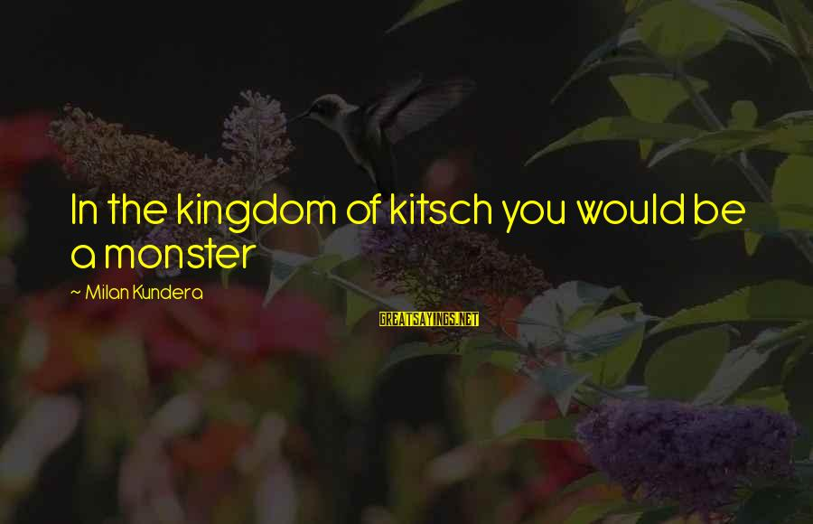 Kitsch's Sayings By Milan Kundera: In the kingdom of kitsch you would be a monster
