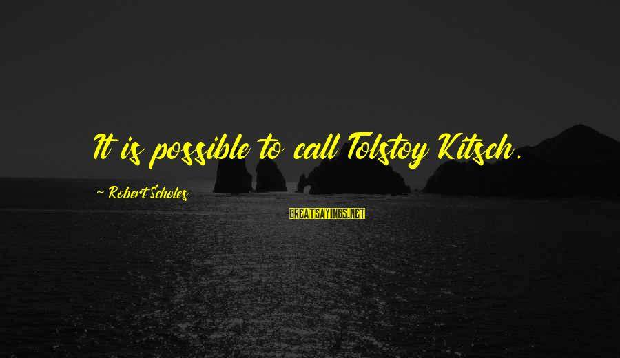 Kitsch's Sayings By Robert Scholes: It is possible to call Tolstoy Kitsch.