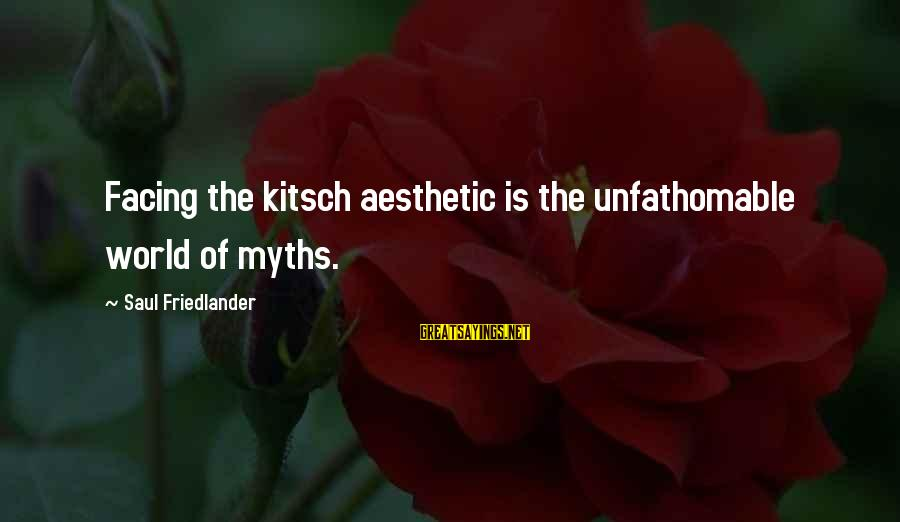 Kitsch's Sayings By Saul Friedlander: Facing the kitsch aesthetic is the unfathomable world of myths.