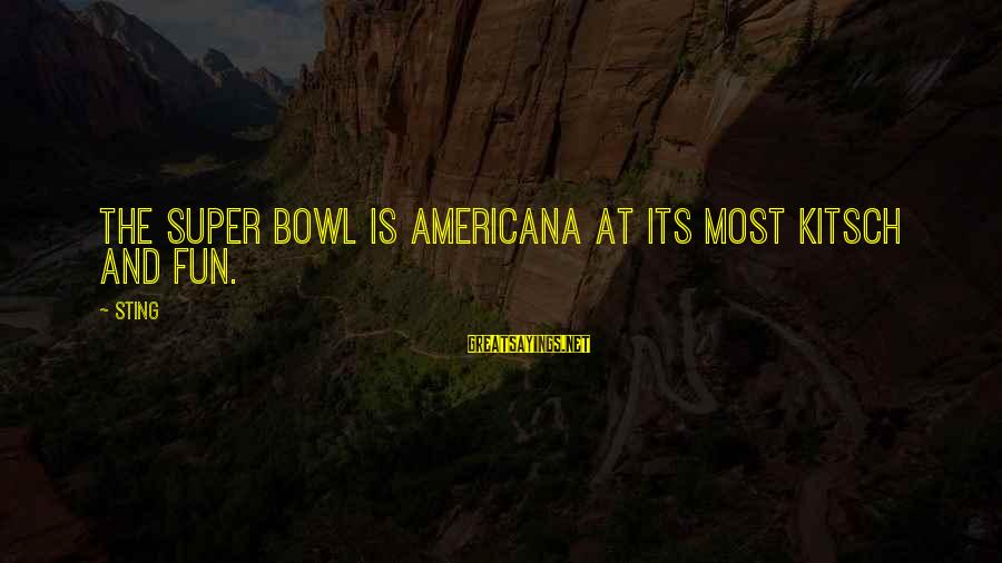 Kitsch's Sayings By Sting: The Super Bowl is Americana at its most kitsch and fun.
