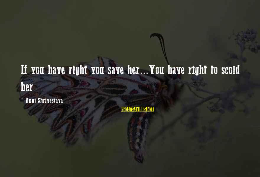 Kitten Pics With Sayings By Anuj Shrivastava: If you have right you save her...You have right to scold her