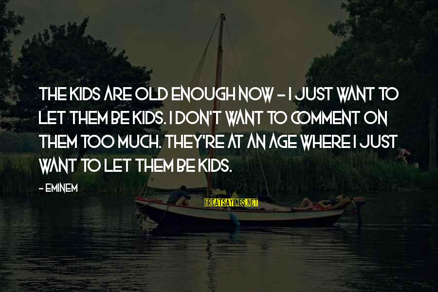 Kitten Pics With Sayings By Eminem: The kids are old enough now - I just want to let them be kids.