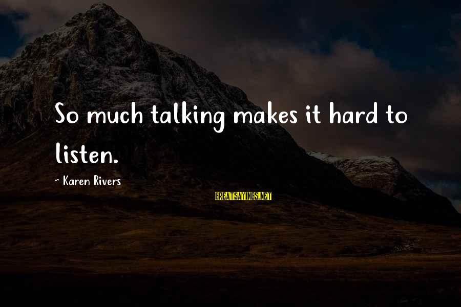 Kitten Pics With Sayings By Karen Rivers: So much talking makes it hard to listen.