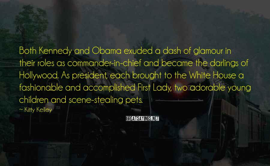 Kitty Kelley Sayings: Both Kennedy and Obama exuded a dash of glamour in their roles as commander-in-chief and