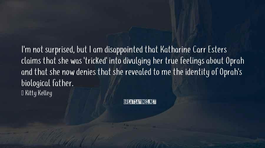 Kitty Kelley Sayings: I'm not surprised, but I am disappointed that Katharine Carr Esters claims that she was