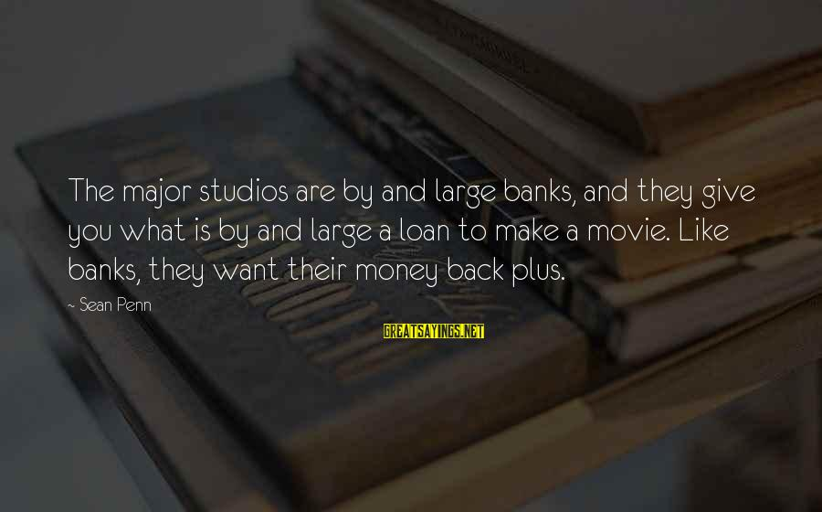 Kiyoaki Sayings By Sean Penn: The major studios are by and large banks, and they give you what is by