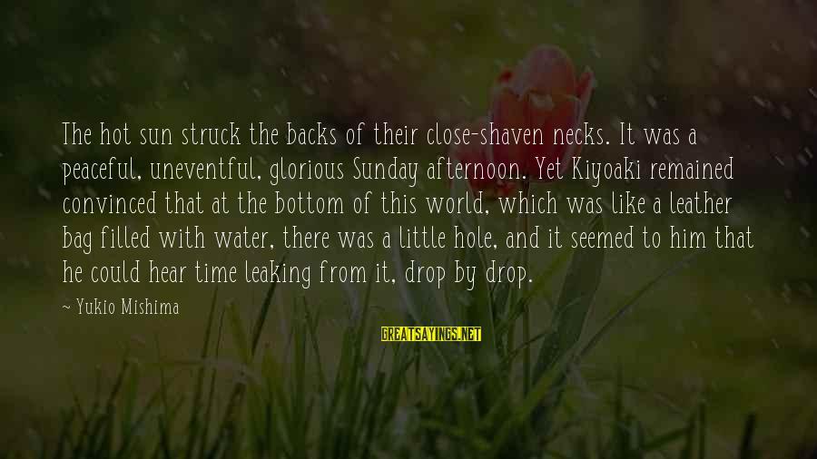 Kiyoaki Sayings By Yukio Mishima: The hot sun struck the backs of their close-shaven necks. It was a peaceful, uneventful,