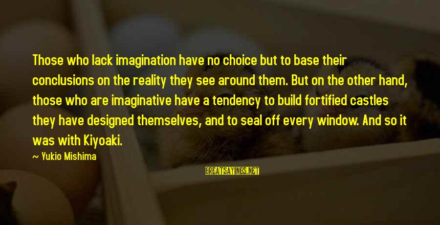 Kiyoaki Sayings By Yukio Mishima: Those who lack imagination have no choice but to base their conclusions on the reality