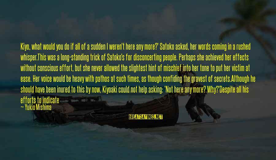 Kiyoaki Sayings By Yukio Mishima: Kiyo, what would you do if all of a sudden I weren't here any more?'