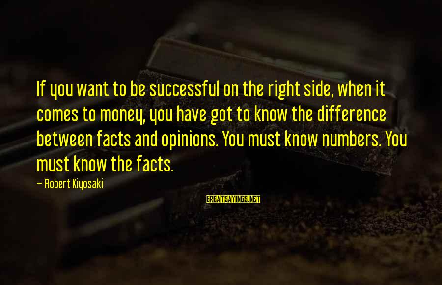 Kiyosaki Money Sayings By Robert Kiyosaki: If you want to be successful on the right side, when it comes to money,