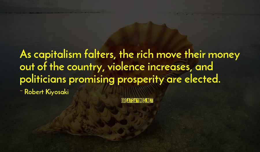 Kiyosaki Money Sayings By Robert Kiyosaki: As capitalism falters, the rich move their money out of the country, violence increases, and