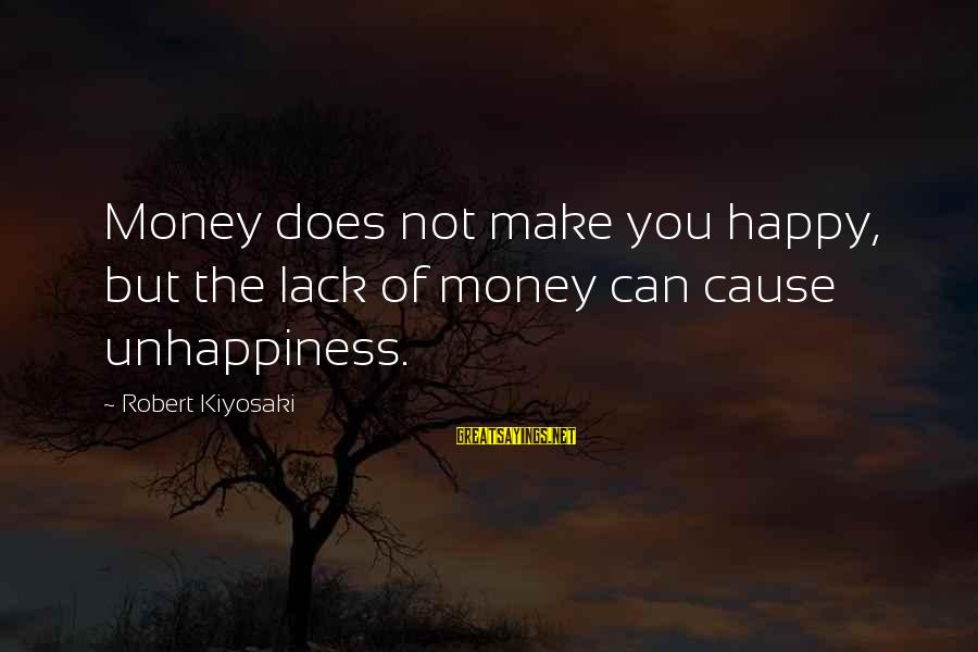 Kiyosaki Money Sayings By Robert Kiyosaki: Money does not make you happy, but the lack of money can cause unhappiness.