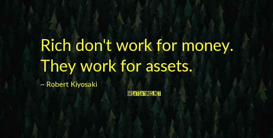 Kiyosaki Money Sayings By Robert Kiyosaki: Rich don't work for money. They work for assets.