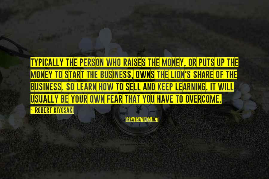 Kiyosaki Money Sayings By Robert Kiyosaki: Typically the person who raises the money, or puts up the money to start the