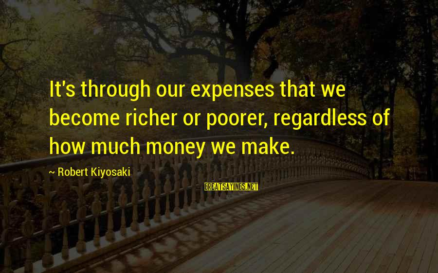Kiyosaki Money Sayings By Robert Kiyosaki: It's through our expenses that we become richer or poorer, regardless of how much money