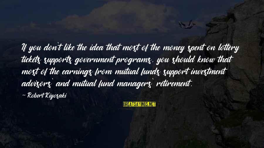 Kiyosaki Money Sayings By Robert Kiyosaki: If you don't like the idea that most of the money spent on lottery tickets