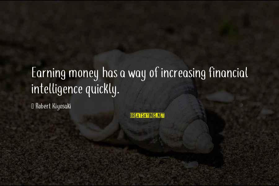 Kiyosaki Money Sayings By Robert Kiyosaki: Earning money has a way of increasing financial intelligence quickly.