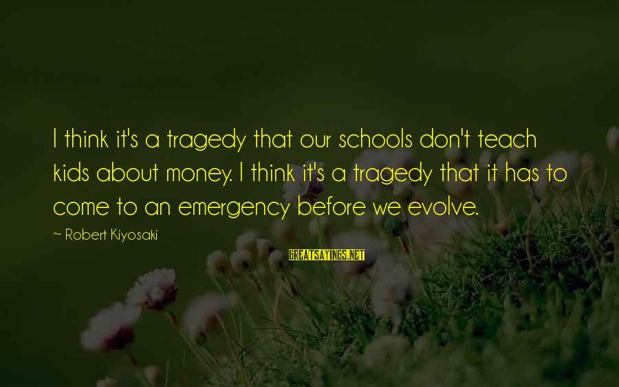 Kiyosaki Money Sayings By Robert Kiyosaki: I think it's a tragedy that our schools don't teach kids about money. I think