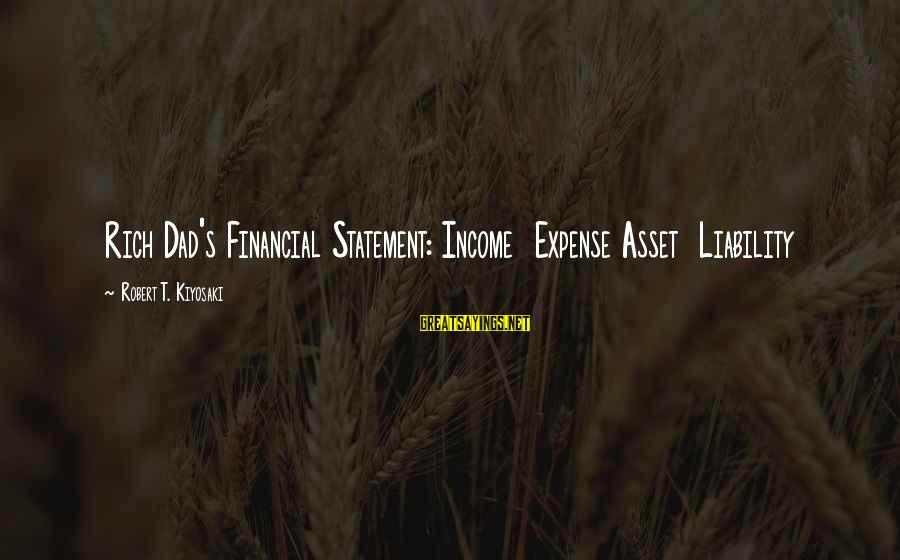 Kiyosaki Money Sayings By Robert T. Kiyosaki: Rich Dad's Financial Statement: Income Expense Asset Liability