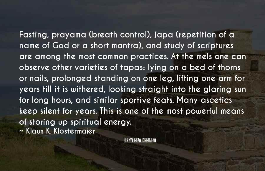 Klaus K. Klostermaier Sayings: Fasting, prayama (breath control), japa (repetition of a name of God or a short mantra),