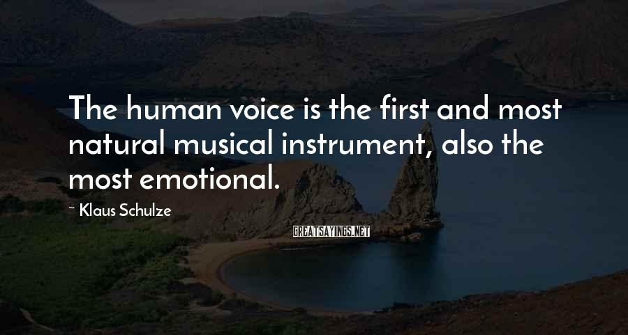 Klaus Schulze Sayings: The human voice is the first and most natural musical instrument, also the most emotional.