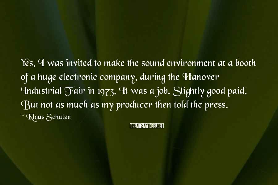 Klaus Schulze Sayings: Yes, I was invited to make the sound environment at a booth of a huge