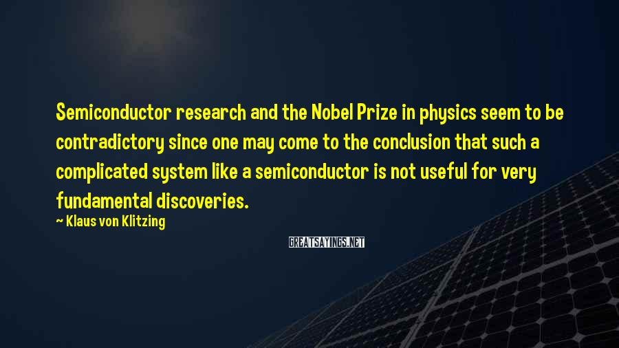 Klaus Von Klitzing Sayings: Semiconductor research and the Nobel Prize in physics seem to be contradictory since one may