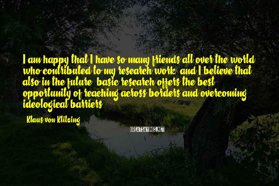 Klaus Von Klitzing Sayings: I am happy that I have so many friends all over the world who contributed