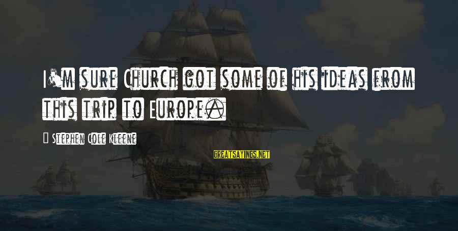 Kleene Sayings By Stephen Cole Kleene: I'm sure Church got some of his ideas from this trip to Europe.