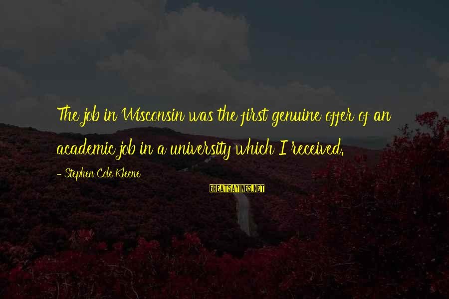 Kleene Sayings By Stephen Cole Kleene: The job in Wisconsin was the first genuine offer of an academic job in a