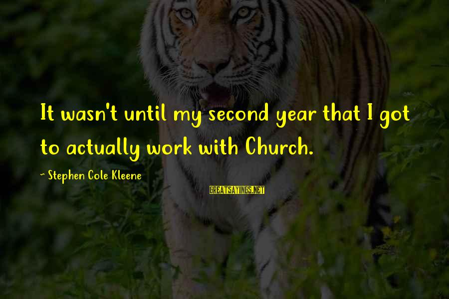 Kleene Sayings By Stephen Cole Kleene: It wasn't until my second year that I got to actually work with Church.
