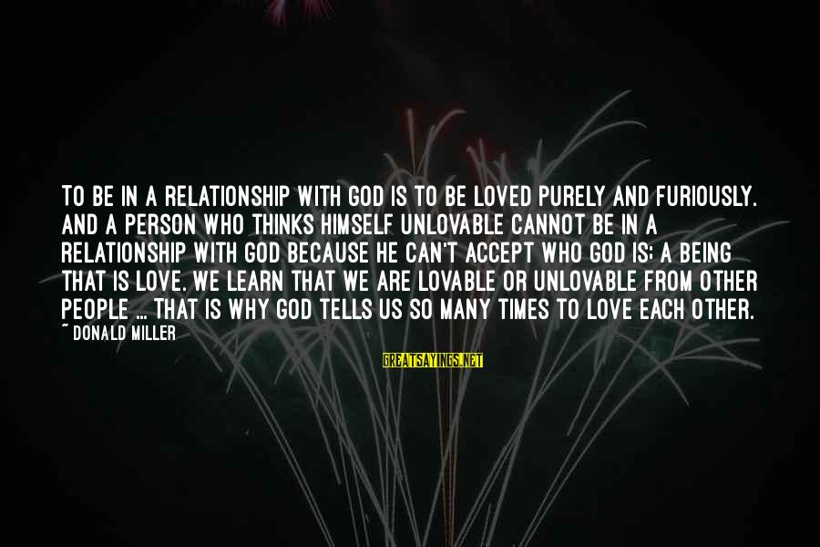 Knee Injury Recovery Sayings By Donald Miller: To be in a relationship with God is to be loved purely and furiously. And