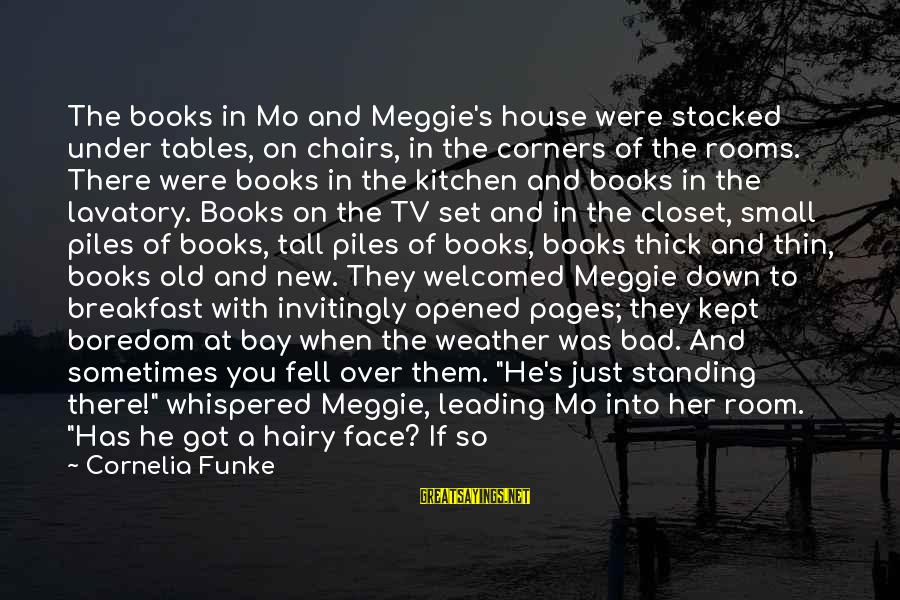 Knelt Sayings By Cornelia Funke: The books in Mo and Meggie's house were stacked under tables, on chairs, in the