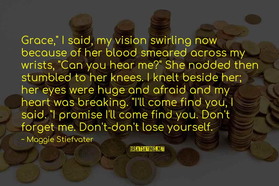 "Knelt Sayings By Maggie Stiefvater: Grace,"" I said, my vision swirling now because of her blood smeared across my wrists,"