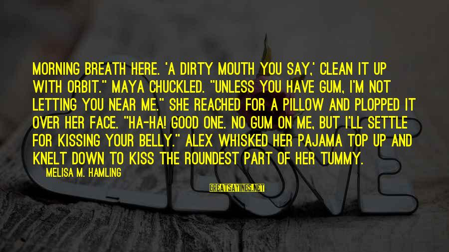 "Knelt Sayings By Melisa M. Hamling: Morning breath here. 'A dirty mouth you say,' clean it up with Orbit."" Maya chuckled."