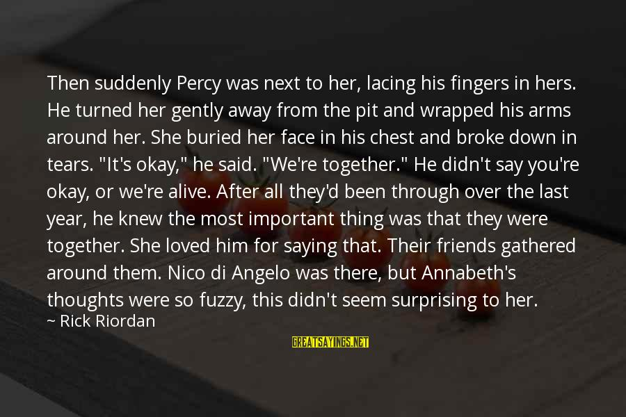 Knelt Sayings By Rick Riordan: Then suddenly Percy was next to her, lacing his fingers in hers. He turned her