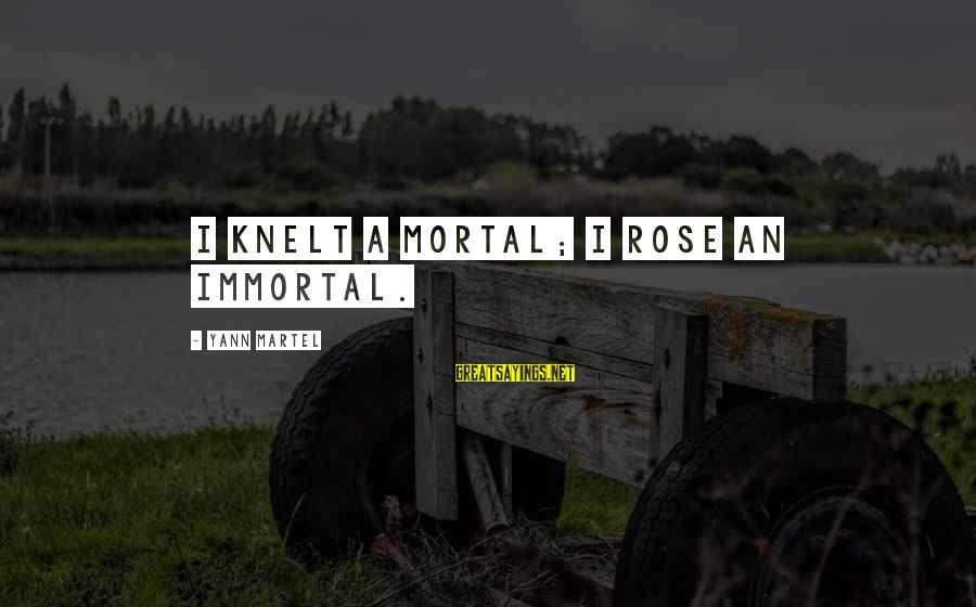 Knelt Sayings By Yann Martel: I knelt a mortal; I rose an immortal.