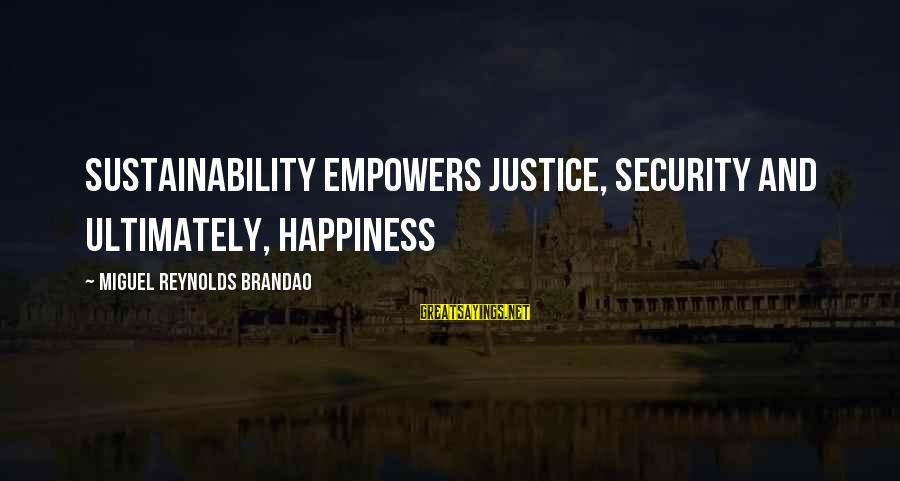 Knicks Players Sayings By Miguel Reynolds Brandao: SUSTAINABILITY EMPOWERS JUSTICE, SECURITY AND ULTIMATELY, HAPPINESS