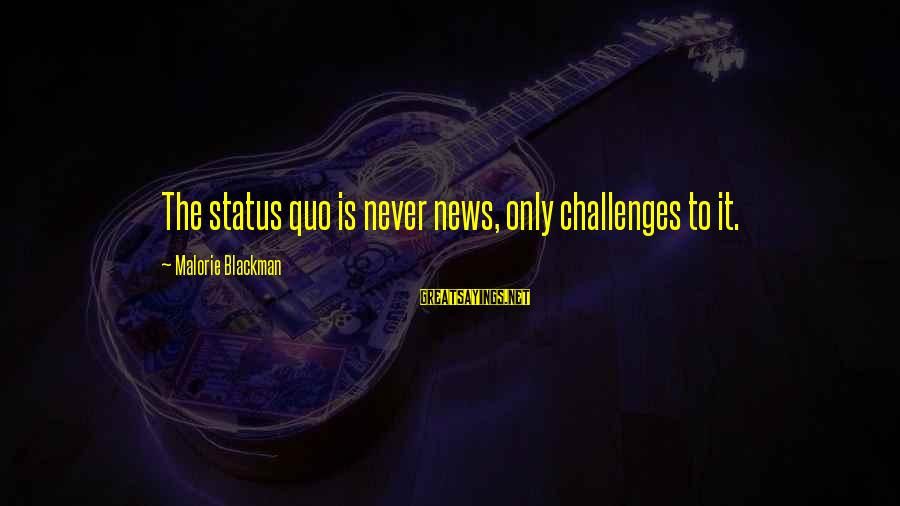 Knife Edge Malorie Blackman Sayings By Malorie Blackman: The status quo is never news, only challenges to it.