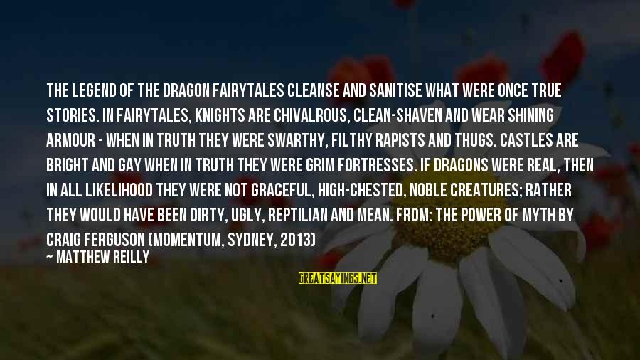 Knights Armour Sayings By Matthew Reilly: The Legend of the Dragon Fairytales cleanse and sanitise what were once true stories. In