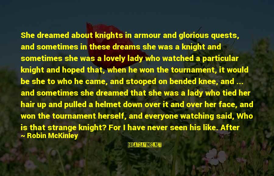 Knights Armour Sayings By Robin McKinley: She dreamed about knights in armour and glorious quests, and sometimes in these dreams she