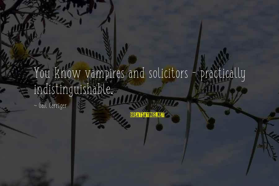 Know You Sayings By Gail Carriger: You know vampires and solicitors - practically indistinguishable.