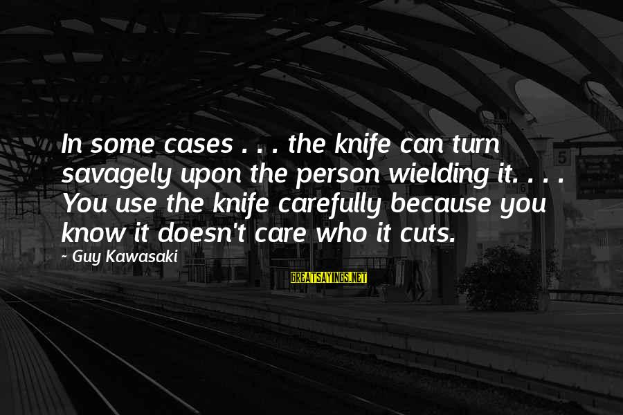 Know You Sayings By Guy Kawasaki: In some cases . . . the knife can turn savagely upon the person wielding