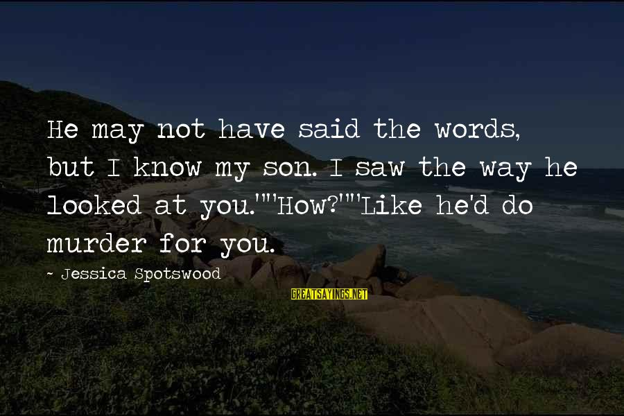 Know You Sayings By Jessica Spotswood: He may not have said the words, but I know my son. I saw the