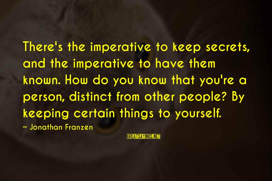 Know You Sayings By Jonathan Franzen: There's the imperative to keep secrets, and the imperative to have them known. How do