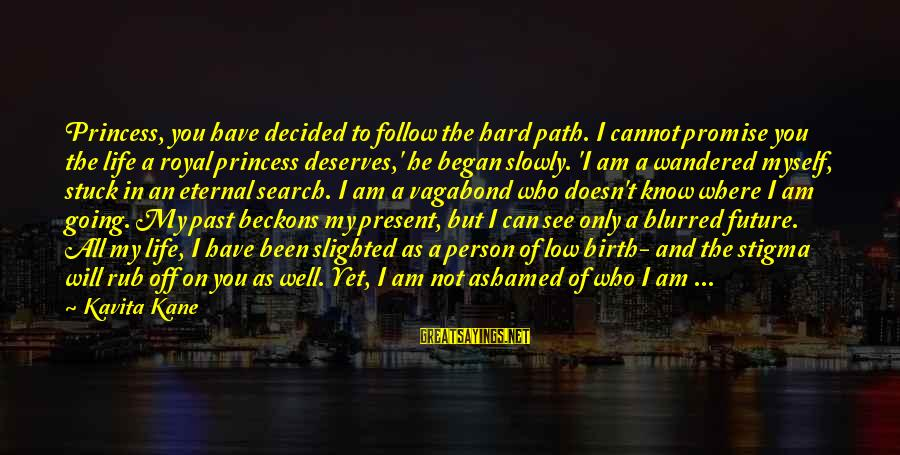 Know You Sayings By Kavita Kane: Princess, you have decided to follow the hard path. I cannot promise you the life
