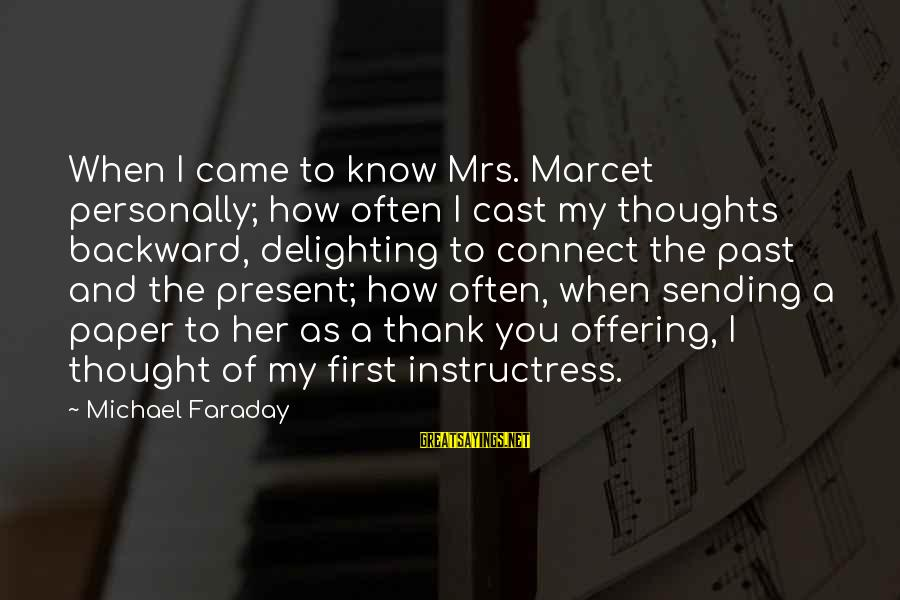 Know You Sayings By Michael Faraday: When I came to know Mrs. Marcet personally; how often I cast my thoughts backward,