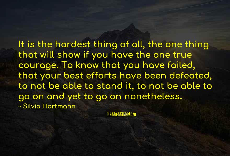 Know You Sayings By Silvia Hartmann: It is the hardest thing of all, the one thing that will show if you